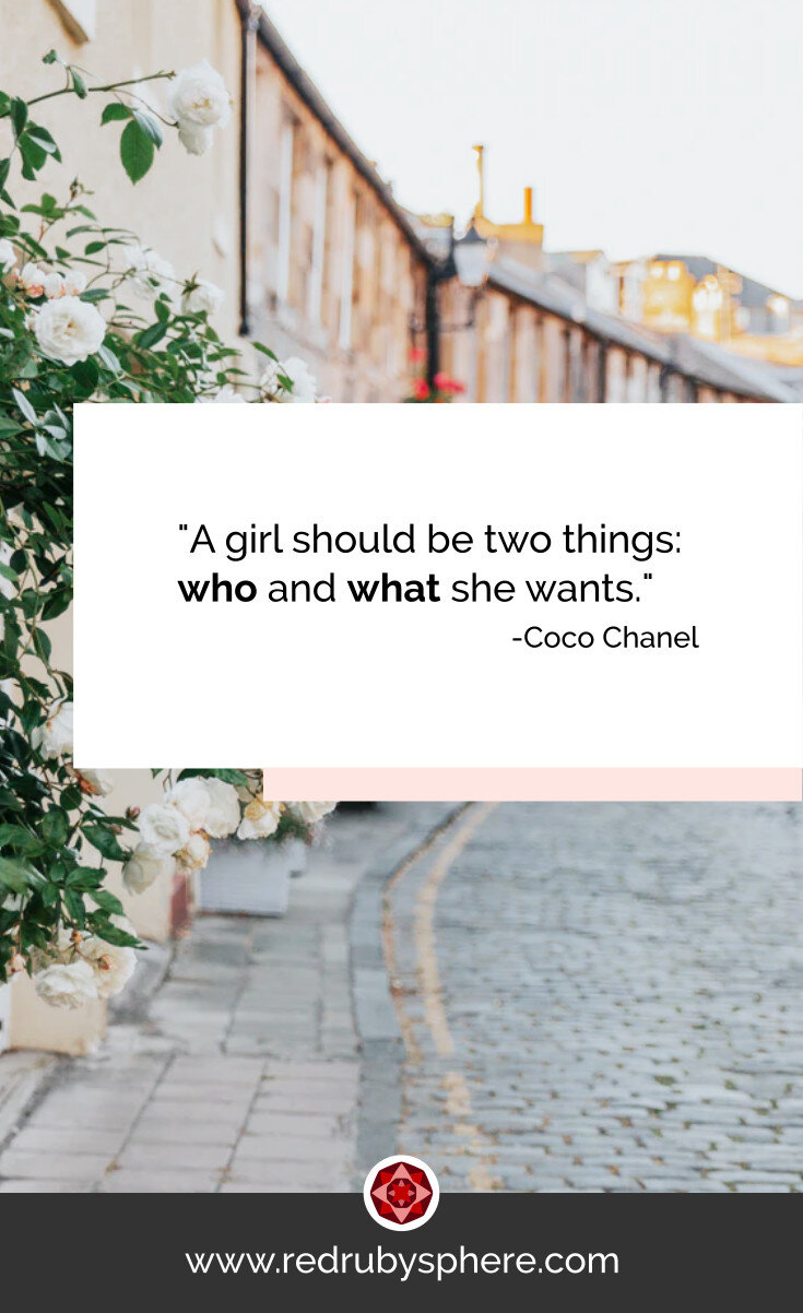 """Emprende siento tu misma. """"A girl should be two things: who and what she wants."""" - Coco Chanel"""