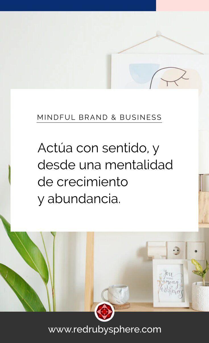 Actúa en tu emprendimiento con sentido y desde una mentalidad de crecimiento y abundancia.
